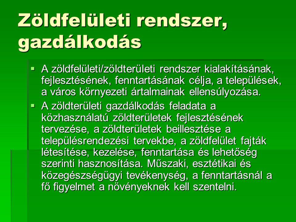 Zöldfelületi rendszer, gazdálkodás  A zöldfelületi/zöldterületi rendszer kialakításának, fejlesztésének, fenntartásának célja, a települések, a város