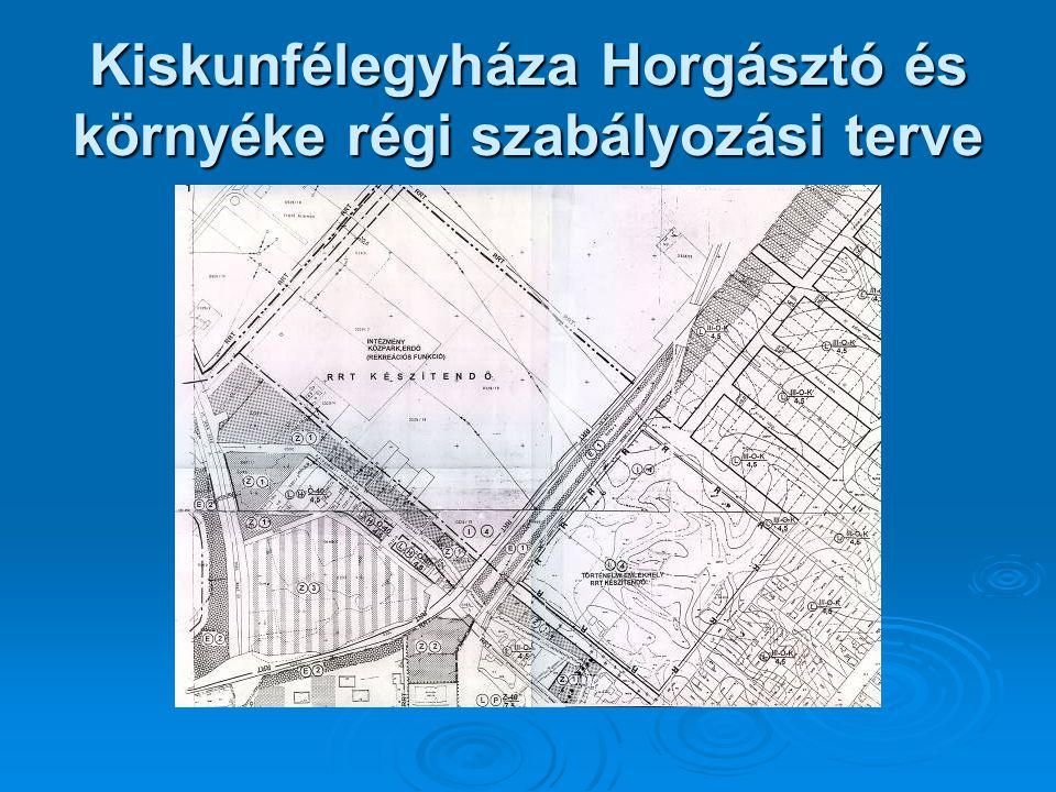 Kiskunfélegyháza Horgásztó és környéke régi szabályozási terve
