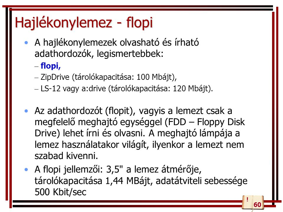 Hajlékonylemez - flopi A hajlékonylemezek olvasható és írható adathordozók, legismertebbek: – flopi, – ZipDrive (tárolókapacitása: 100 Mbájt), – LS-12