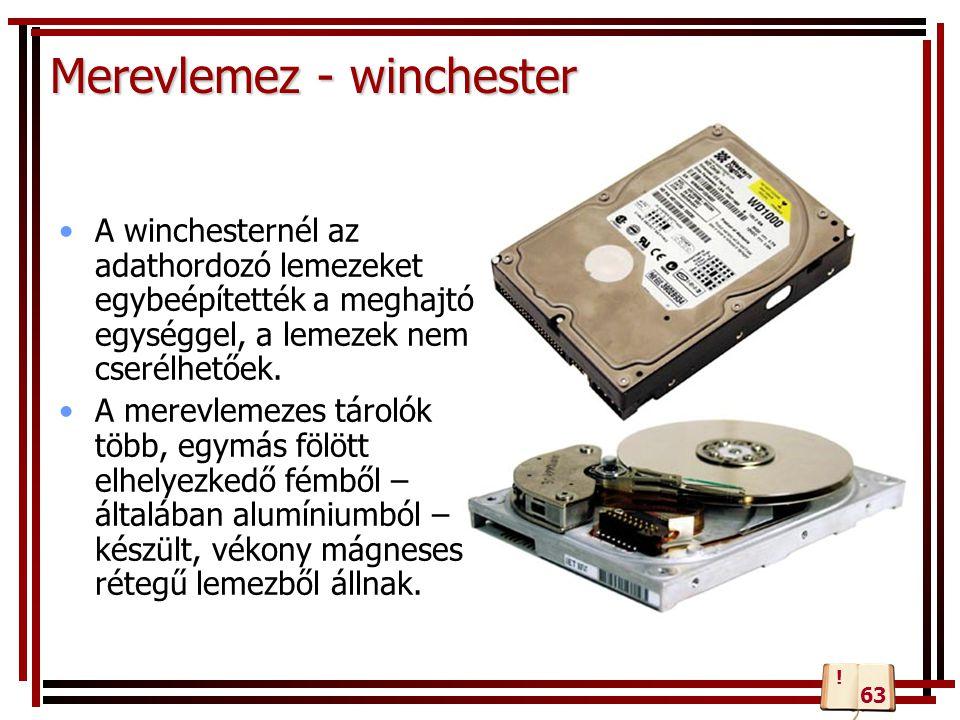 Merevlemez - winchester A winchesternél az adathordozó lemezeket egybeépítették a meghajtó egységgel, a lemezek nem cserélhetőek. A merevlemezes tárol