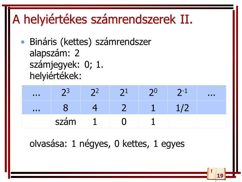 A helyiértékes számrendszerek II. Bináris (kettes) számrendszer alapszám: 2 számjegyek: 0; 1. helyiértékek: olvasása: 1 négyes, 0 kettes, 1 egyes...23