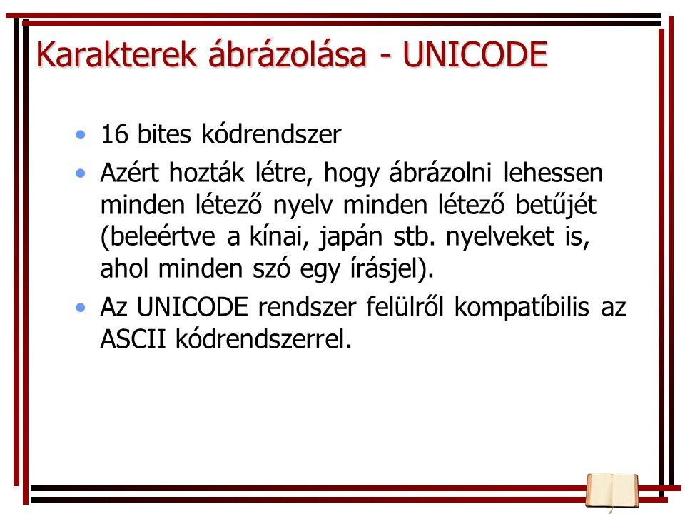 Karakterek ábrázolása - UNICODE 16 bites kódrendszer Azért hozták létre, hogy ábrázolni lehessen minden létező nyelv minden létező betűjét (beleértve