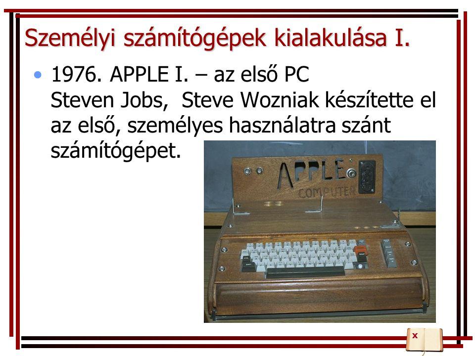 Személyi számítógépek kialakulása I. 1976. APPLE I. – az első PC Steven Jobs, Steve Wozniak készítette el az első, személyes használatra szánt számító