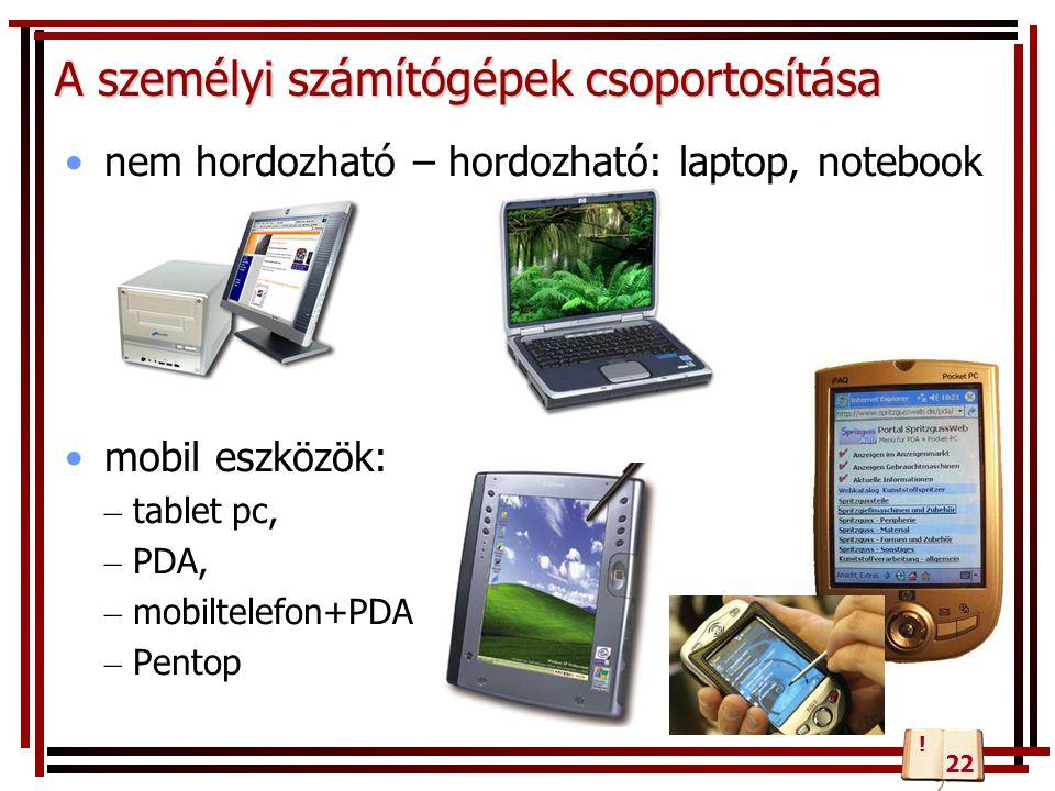 nem hordozható – hordozható: laptop, notebook mobil eszközök: – tablet pc, – PDA, – mobiltelefon+PDA – Pentop A személyi számítógépek csoportosítása 2