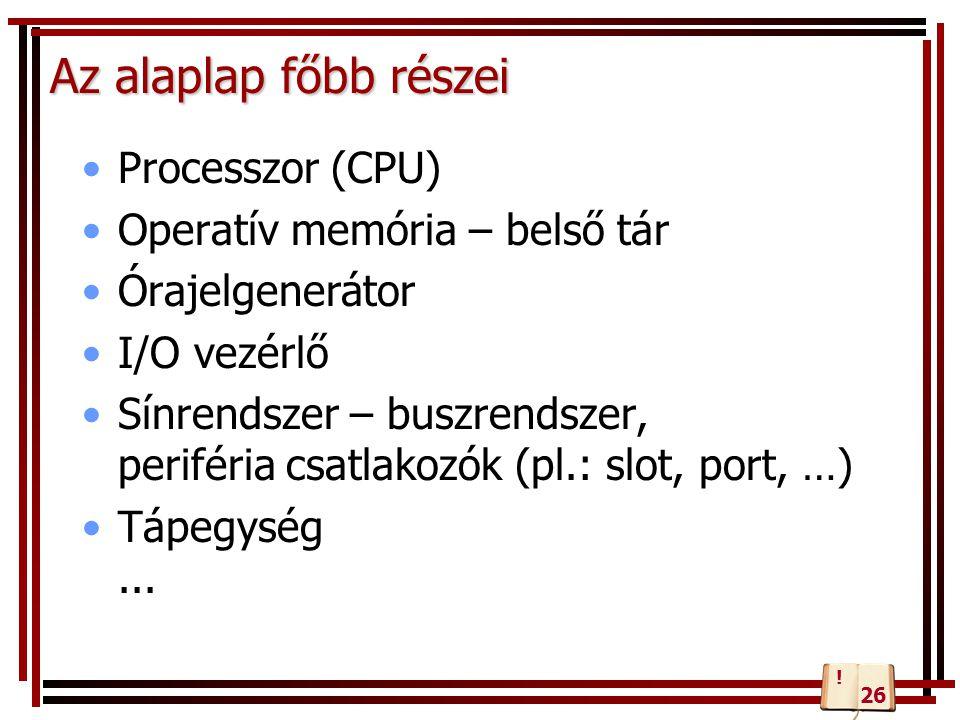 Az alaplap főbb részei Processzor (CPU) Operatív memória – belső tár Órajelgenerátor I/O vezérlő Sínrendszer – buszrendszer, periféria csatlakozók (pl