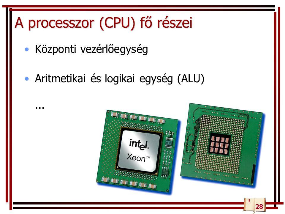 A processzor (CPU) fő részei Központi vezérlőegység Aritmetikai és logikai egység (ALU)... 28 !