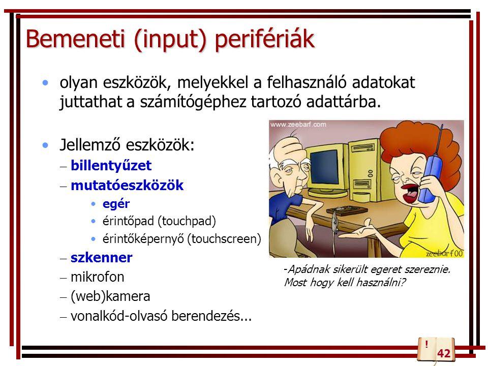 Bemeneti (input) perifériák olyan eszközök, melyekkel a felhasználó adatokat juttathat a számítógéphez tartozó adattárba. Jellemző eszközök: – billent