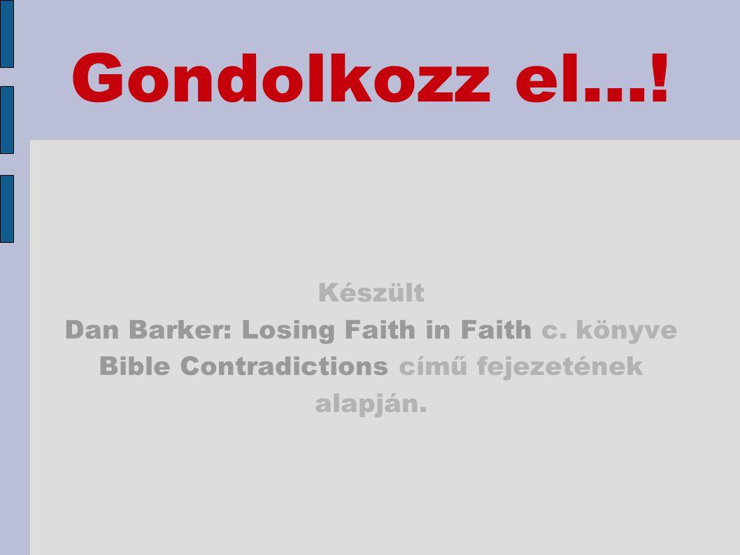 Gondolkozz el...! Készült Dan Barker: Losing Faith in Faith c. könyve Bible Contradictions című fejezetének alapján.