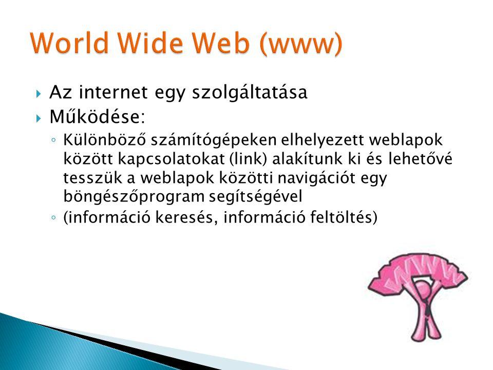  Az internet egy szolgáltatása  Működése: ◦ Különböző számítógépeken elhelyezett weblapok között kapcsolatokat (link) alakítunk ki és lehetővé tessz