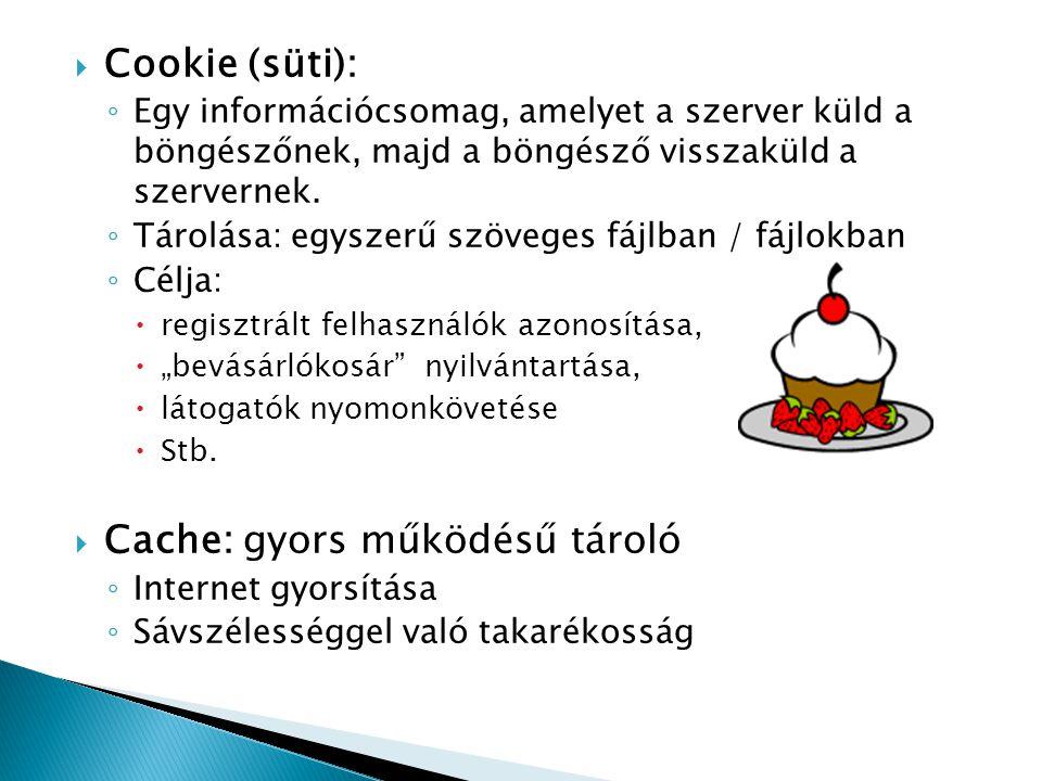  Cookie (süti): ◦ Egy információcsomag, amelyet a szerver küld a böngészőnek, majd a böngésző visszaküld a szervernek. ◦ Tárolása: egyszerű szöveges