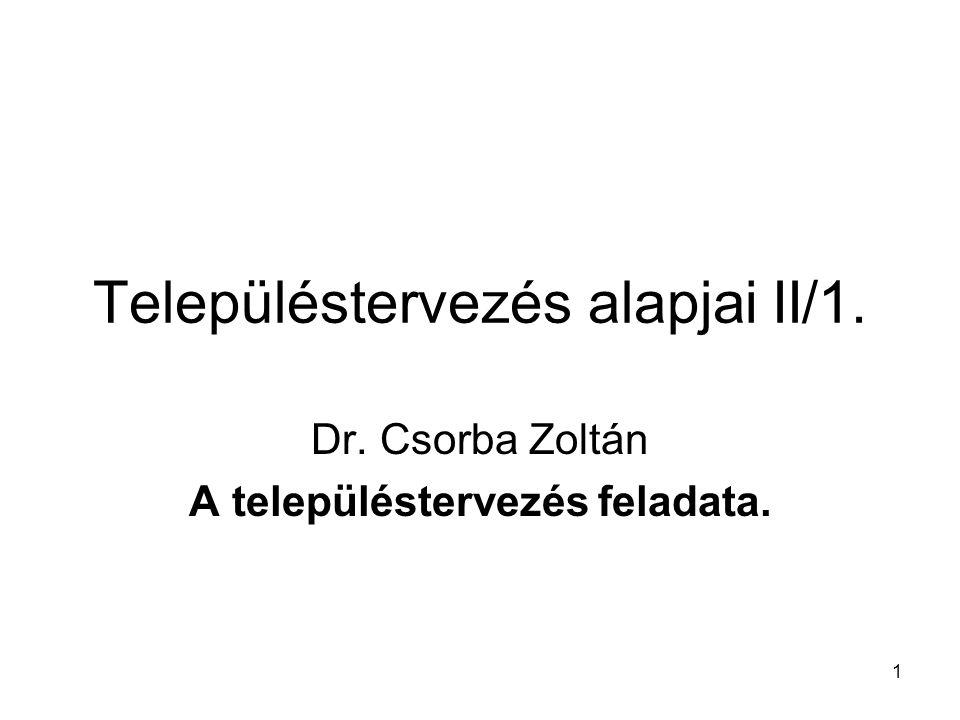 1 Településtervezés alapjai II/1. Dr. Csorba Zoltán A településtervezés feladata.