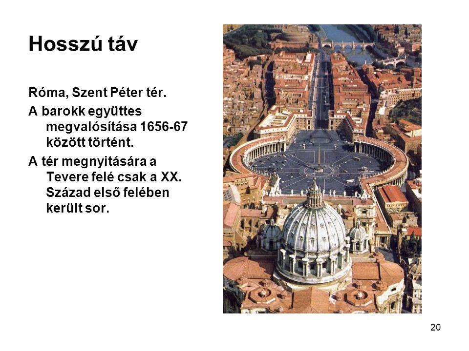 20 Hosszú táv Róma, Szent Péter tér. A barokk együttes megvalósítása 1656-67 között történt. A tér megnyitására a Tevere felé csak a XX. Század első f