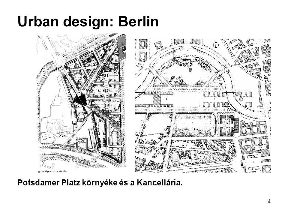 4 Urban design: Berlin Potsdamer Platz környéke és a Kancellária.