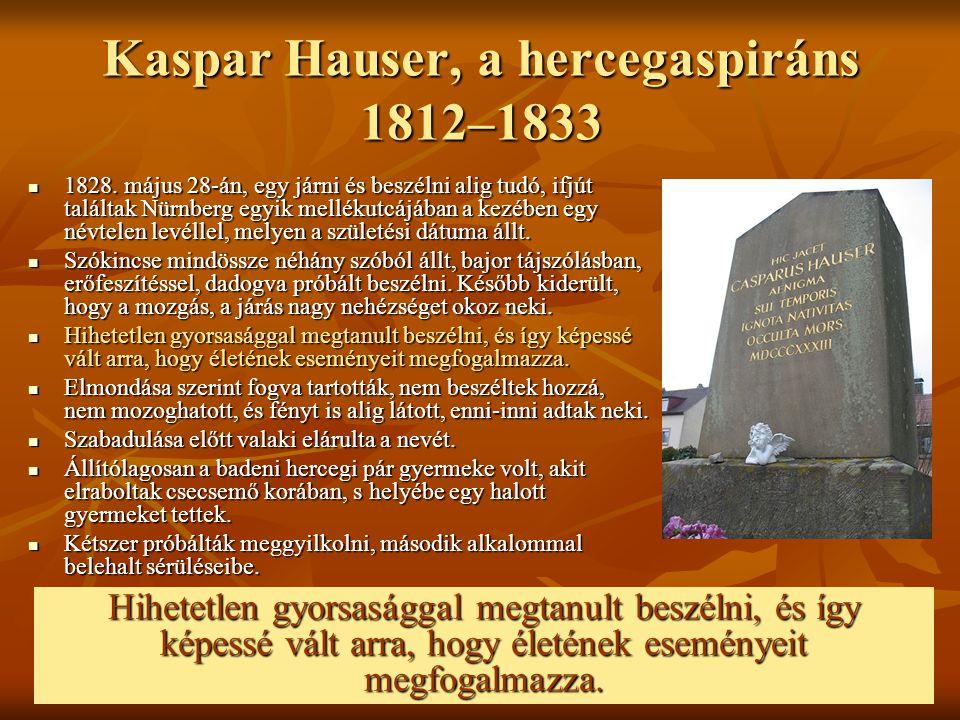 Kaspar Hauser, a hercegaspiráns 1812–1833 1828. május 28-án, egy járni és beszélni alig tudó, ifjút találtak Nürnberg egyik mellékutcájában a kezében