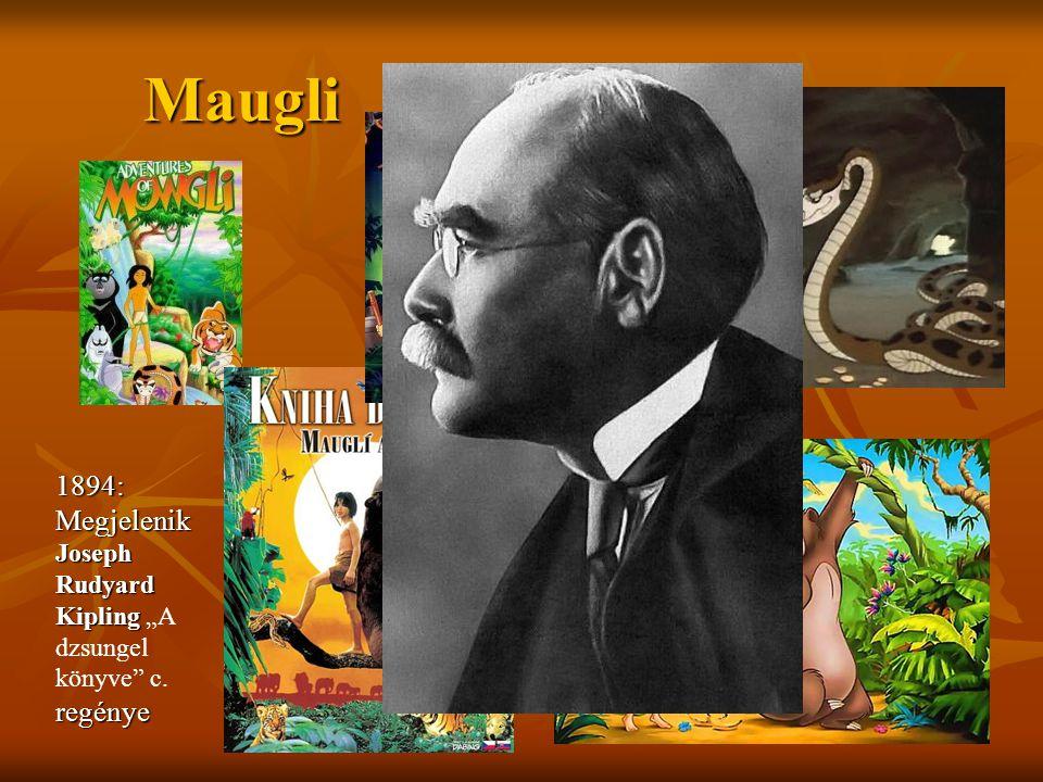 "Maugli 1894: Megjelenik Joseph Rudyard Kipling regénye 1894: Megjelenik Joseph Rudyard Kipling ""A dzsungel könyve"" c. regénye"