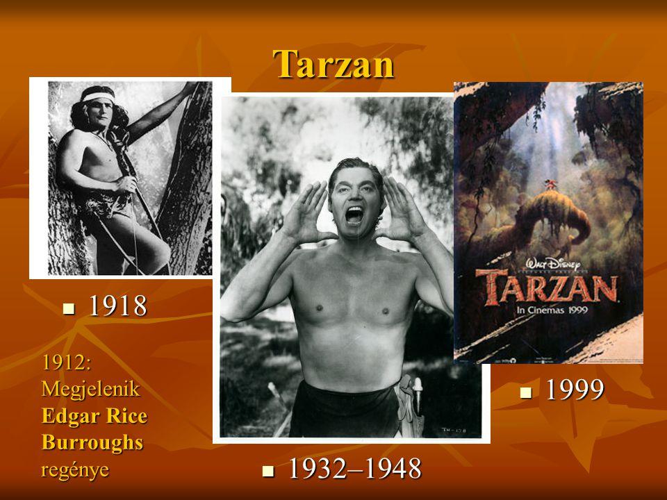 1918 1918 Tarzan 1932–1948 1932–1948 1999 1999 1912: Megjelenik Edgar Rice Burroughs regénye