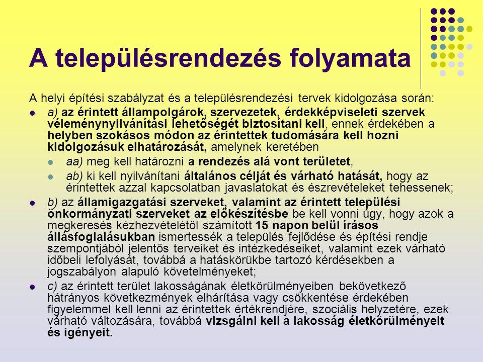 A településrendezés folyamata A helyi építési szabályzat és a településrendezési tervek kidolgozása során: a) az érintett állampolgárok, szervezetek,