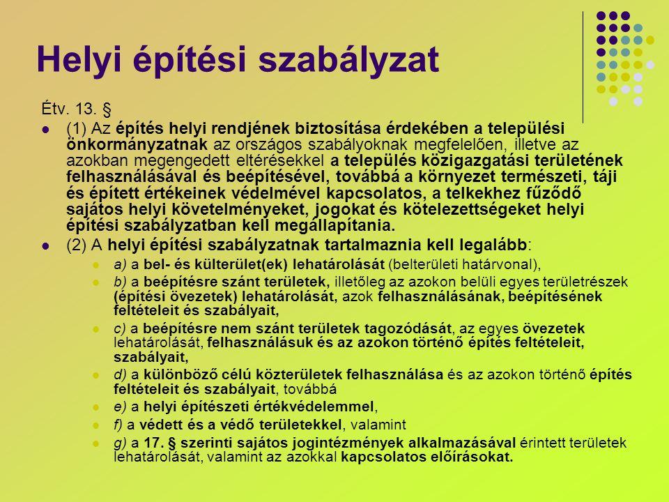 Helyi építési szabályzat Étv. 13. § (1) Az építés helyi rendjének biztosítása érdekében a települési önkormányzatnak az országos szabályoknak megfelel