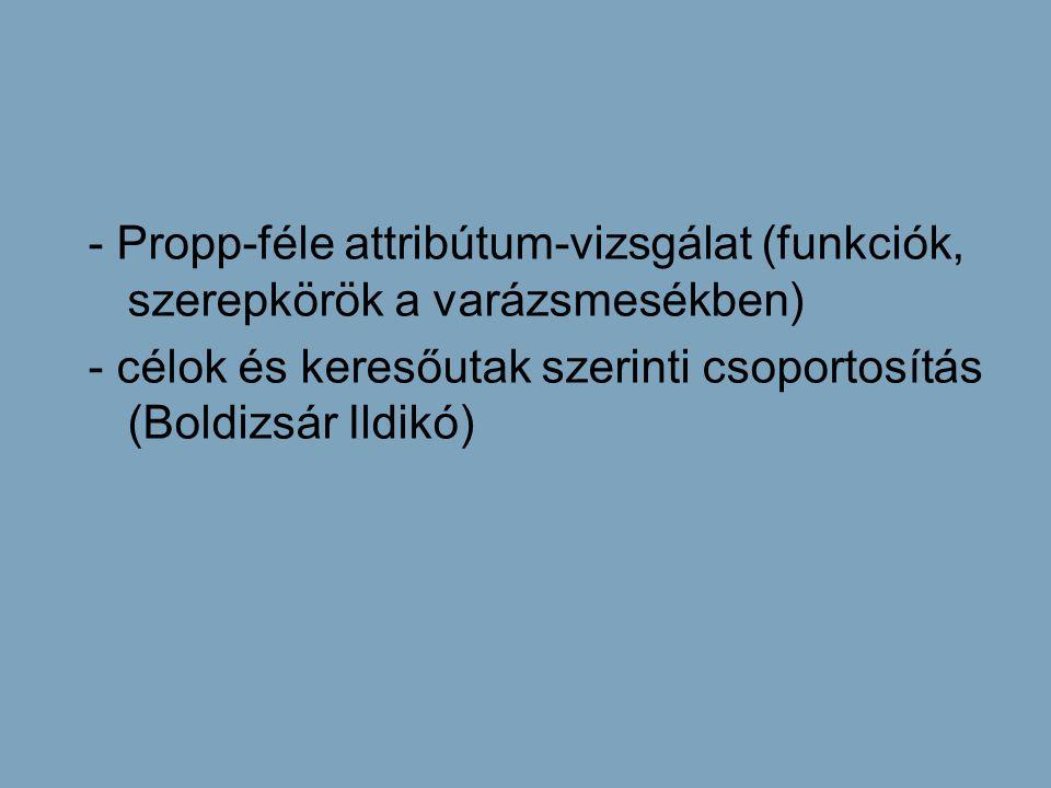 - Propp-féle attribútum-vizsgálat (funkciók, szerepkörök a varázsmesékben) - célok és keresőutak szerinti csoportosítás (Boldizsár Ildikó)