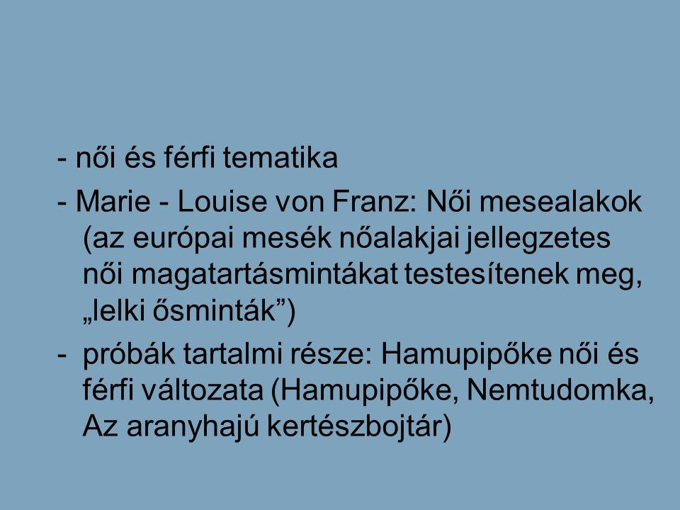 """- női és férfi tematika - Marie - Louise von Franz: Női mesealakok (az európai mesék nőalakjai jellegzetes női magatartásmintákat testesítenek meg, """"l"""