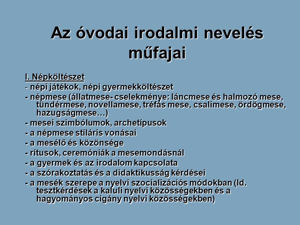Az óvodai irodalmi nevelés műfajai I. Népköltészet - népi játékok, népi gyermekköltészet - népmese (állatmese- cselekménye: láncmese és halmozó mese,