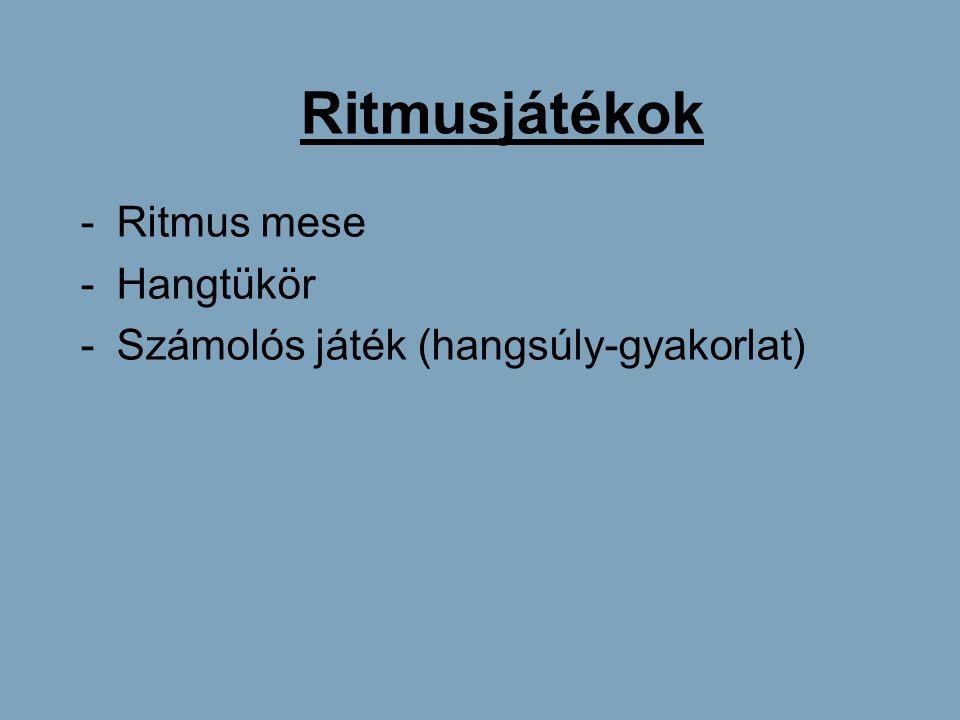 Ritmusjátékok -Ritmus mese -Hangtükör -Számolós játék (hangsúly-gyakorlat)