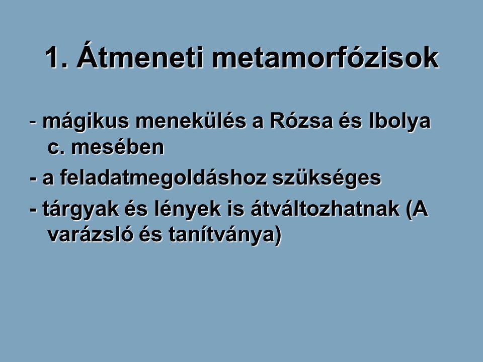 1. Átmeneti metamorfózisok - mágikus menekülés a Rózsa és Ibolya c. mesében - a feladatmegoldáshoz szükséges - tárgyak és lények is átváltozhatnak (A