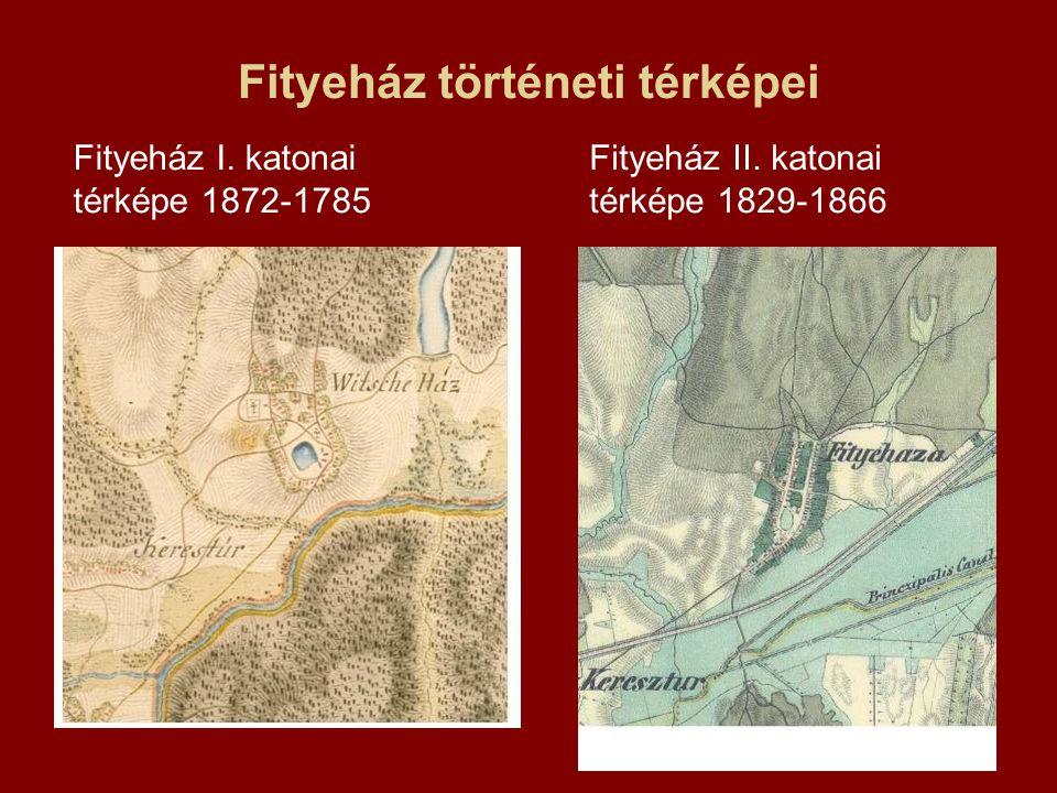 Fityeház történeti térképei Fityeház I. katonai térképe 1872-1785 Fityeház II. katonai térképe 1829-1866