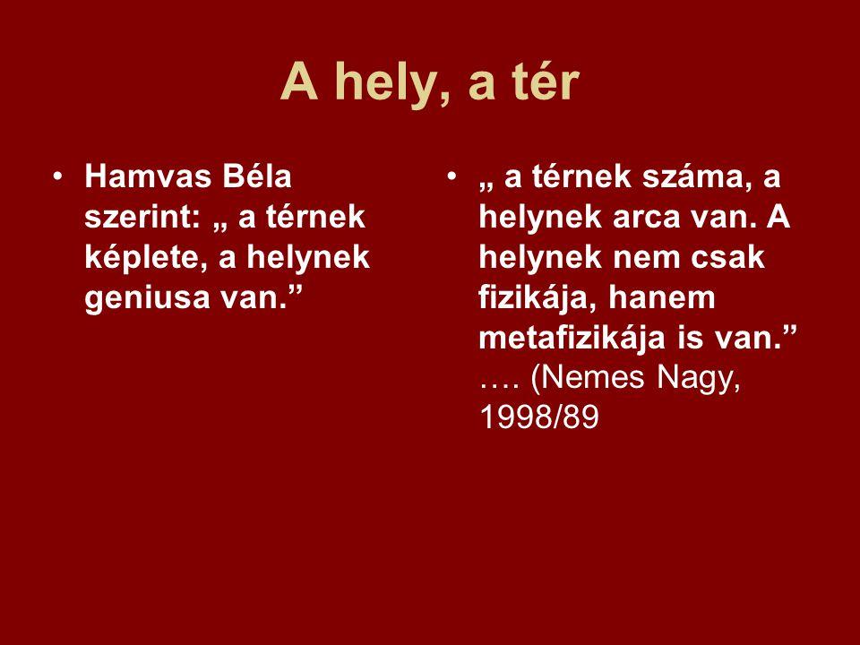 """A hely, a tér Hamvas Béla szerint: """" a térnek képlete, a helynek geniusa van."""" """" a térnek száma, a helynek arca van. A helynek nem csak fizikája, hane"""