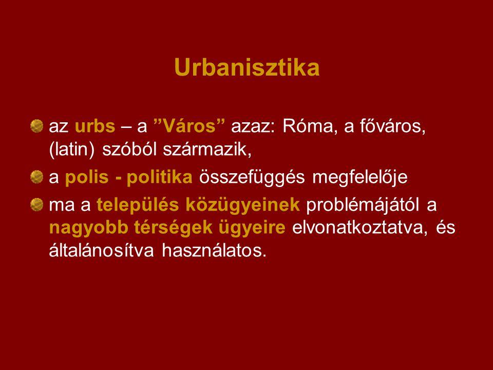 """Urbanisztika az urbs – a """"Város"""" azaz: Róma, a főváros, (latin) szóból származik, a polis - politika összefüggés megfelelője ma a település közügyeine"""