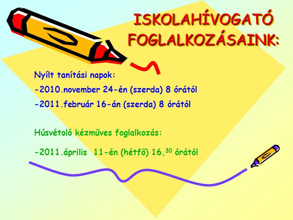 ISKOLAHÍVOGATÓ FOGLALKOZÁSAINK: ISKOLAHÍVOGATÓ FOGLALKOZÁSAINK: Nyílt tanítási napok: -2010.november 24-én (szerda) 8 órától -2011.február 16-án (szer