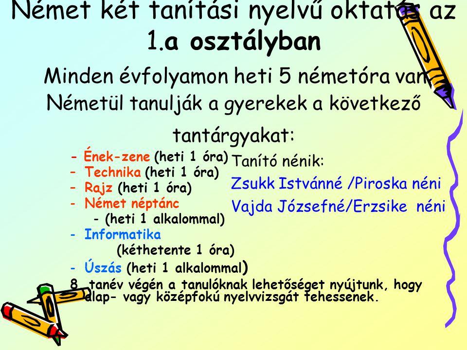Német két tanítási nyelvű oktatás az 1.a osztályban Minden évfolyamon heti 5 németóra van. N émetül tanulják a gyerekek a következő tantárgyakat: - Én