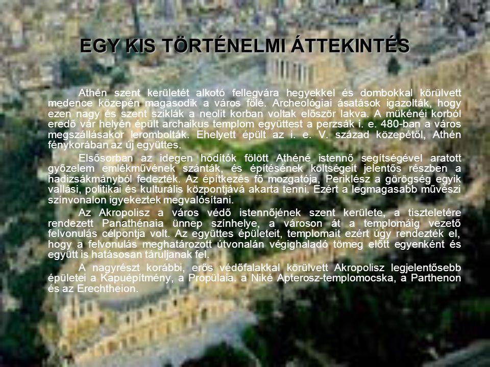 EGY KIS TÖRTÉNELMI ÁTTEKINTÉS Athén szent kerületét alkotó fellegvára hegyekkel és dombokkal körülvett medence közepén magasodik a város fölé.