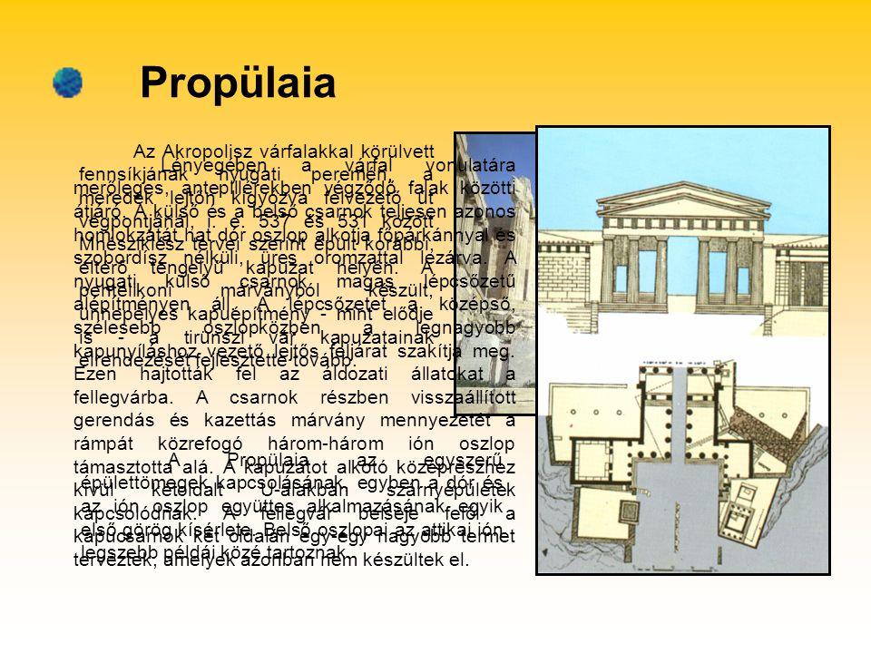 Propülaia Az Akropolisz várfalakkal körülvett fennsíkjának nyugati peremén, a meredek lejtőn kígyózva felvezető út végpontjánál, i. e. 537 és 531 közö