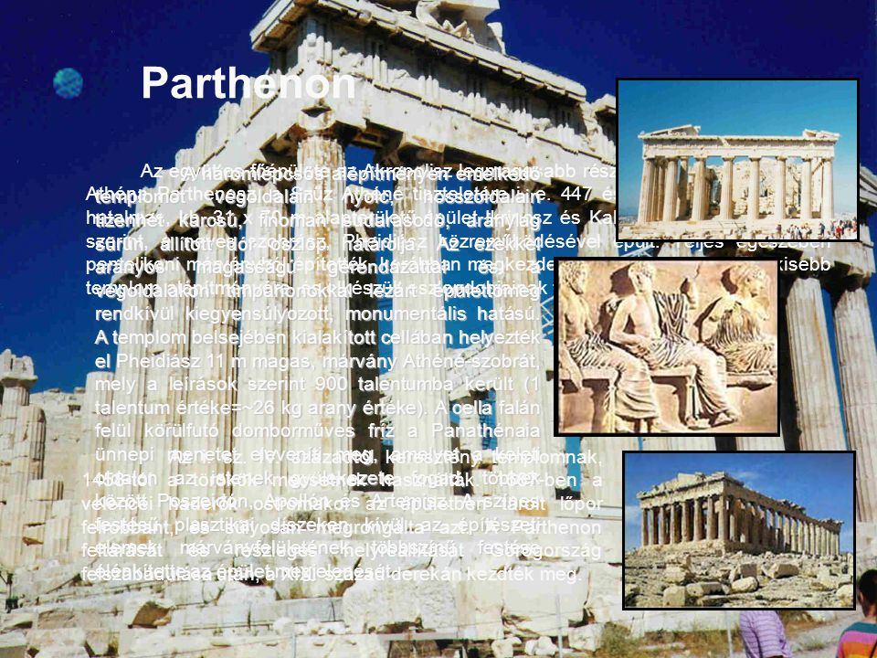 Parthenon Az együttes főépülete az Akropolisz legmagasabb részén, a fennsík déli szélén Athéna Parthenosz, a Szűz Athéné tiszteletére i. e. 447 és 432