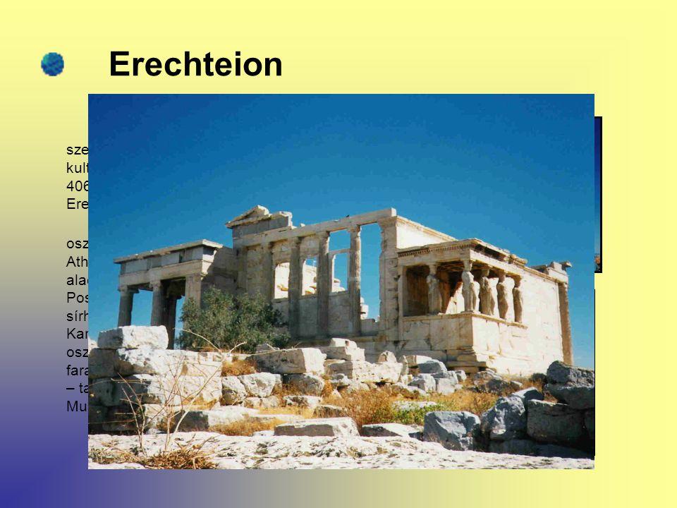 Erechteion A Parthenon északi oldalával szemben, a fennsík északi szélén, ősi kultuszhelyek romjai fölött i. e. 42l és 406 között épült Athéné és Posz
