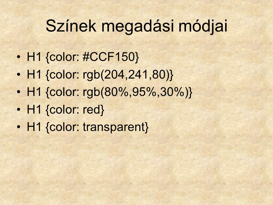 Színek megadási módjai H1 {color: #CCF150} H1 {color: rgb(204,241,80)} H1 {color: rgb(80%,95%,30%)} H1 {color: red} H1 {color: transparent}