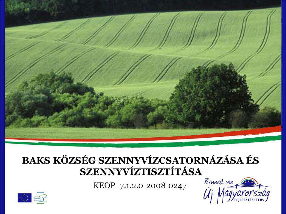 BAKS KÖZSÉG SZENNYVÍZCSATORNÁZÁSA ÉS SZENNYVÍZTISZTÍTÁSA KEOP- 7.1.2.0-2008-0247