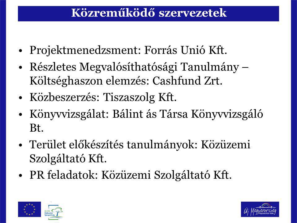 Közreműködő szervezetek Projektmenedzsment: Forrás Unió Kft. Részletes Megvalósíthatósági Tanulmány – Költséghaszon elemzés: Cashfund Zrt. Közbeszerzé