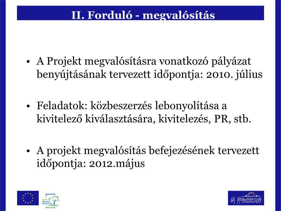 II. Forduló - megvalósítás A Projekt megvalósításra vonatkozó pályázat benyújtásának tervezett időpontja: 2010. július Feladatok: közbeszerzés lebonyo