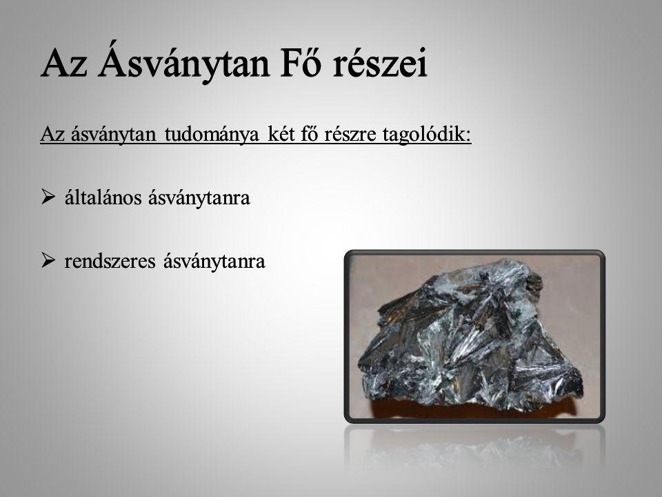 Az általános Ásványtan fejezetei : kristálytan/kristályalaktan – a kristályok alaki sajátságait rendszerezi, kristálykémia – a kristályok belső szerkezetére vonatkozó ismereteket tárgyalja, kristályfizika – a kristályok fizikai (például optikai) sajátságait írja le, ásványkémia – az ásványok kémiai tulajdonságait tanulmányozza, ásványgenetika – az egyes ásványfajok és ásványtársulások keletkezésével és településkörülményeivel foglalkozik.
