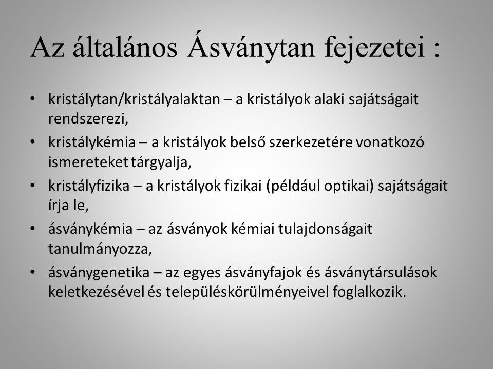 Az általános Ásványtan fejezetei : kristálytan/kristályalaktan – a kristályok alaki sajátságait rendszerezi, kristálykémia – a kristályok belső szerke