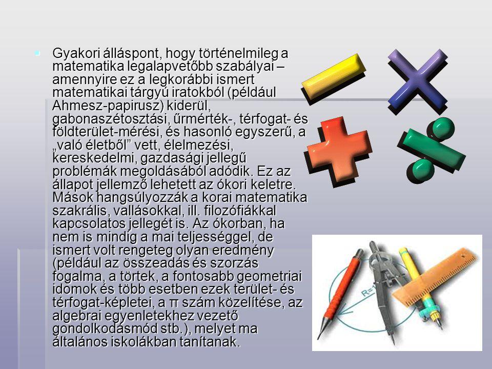  Gyakori álláspont, hogy történelmileg a matematika legalapvetőbb szabályai – amennyire ez a legkorábbi ismert matematikai tárgyú iratokból (például