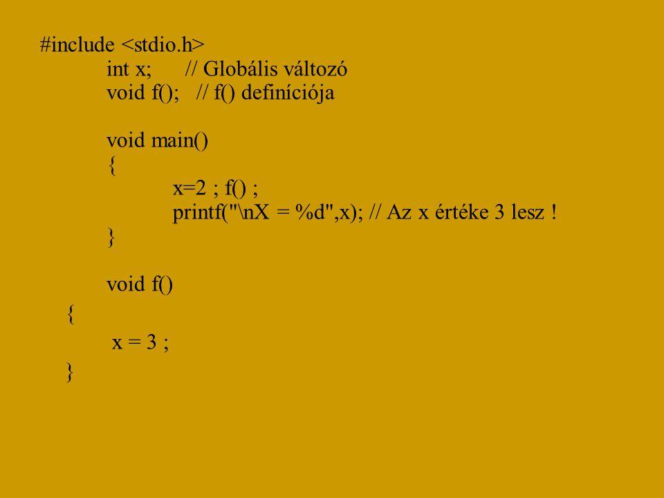 #include int x; // Globális változó void f(); // f() definíciója void main() { x=2 ; f() ; printf( \nX = %d ,x); // Az x értéke 3 lesz .