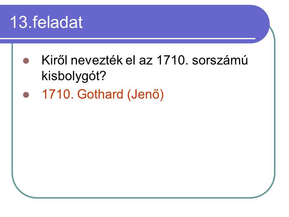 13.feladat Kiről nevezték el az 1710. sorszámú kisbolygót? 1710. Gothard (Jenő)