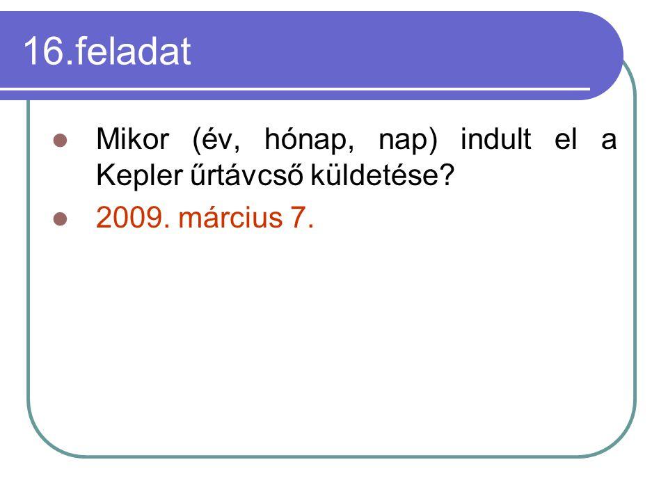 16.feladat Mikor (év, hónap, nap) indult el a Kepler űrtávcső küldetése? 2009. március 7.