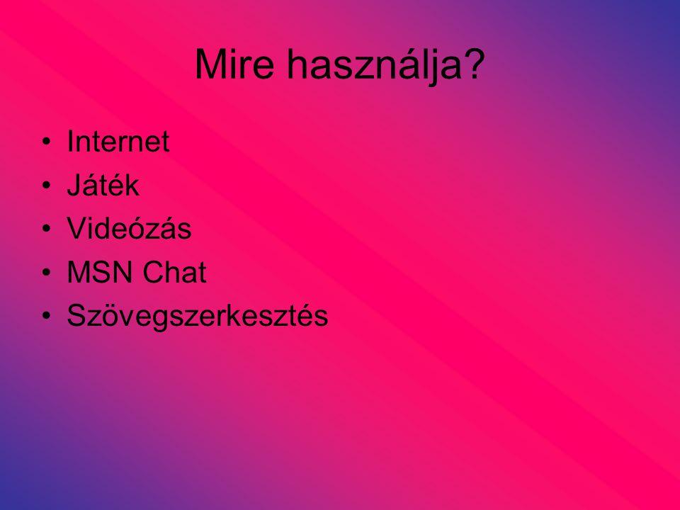 Mire használja Internet Játék Videózás MSN Chat Szövegszerkesztés