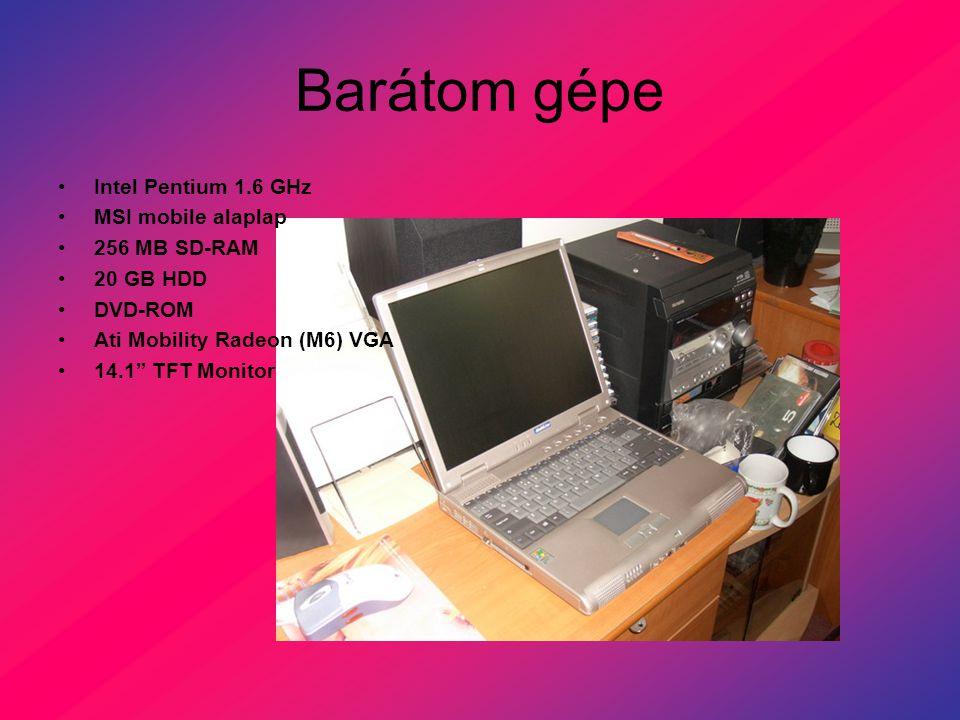 Barátom gépe Intel Pentium 1.6 GHz MSI mobile alaplap 256 MB SD-RAM 20 GB HDD DVD-ROM Ati Mobility Radeon (M6) VGA 14.1 TFT Monitor