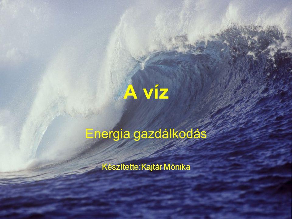 A víz Energia gazdálkodás Készítette:Kajtár Mónika