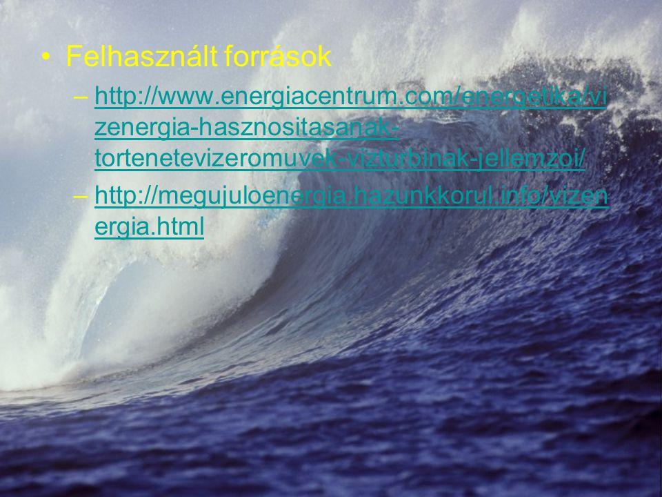 Felhasznált források –http://www.energiacentrum.com/energetika/vi zenergia-hasznositasanak- tortenetevizeromuvek-vizturbinak-jellemzoi/http://www.ener